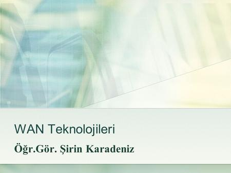 WAN Teknolojileri Öğr.Gör. Şirin Karadeniz. IEEE  IEEE (Institute of Electrical and Electronics Engineers - Elektrik ve Elektronik Mühendisleri Enstitüsü)