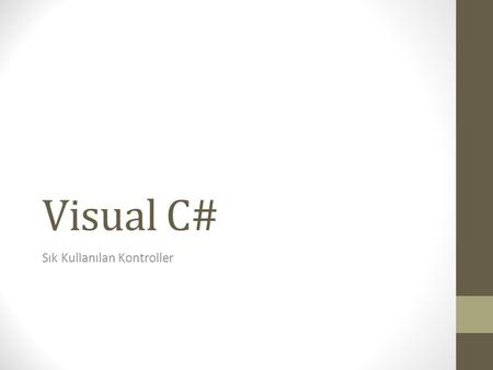 Visual C# Sık Kullanılan Kontroller. Kontroller • Label • Button • TextBox • Checkbox • ListBox • ComboBox.