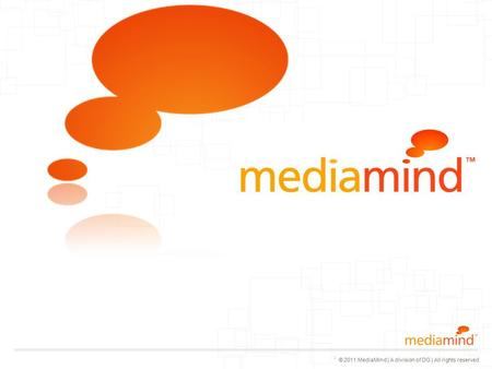 © 2011 MediaMind | A division of DG | All rights reserved Logo with white text place on top © 2011 MediaMind Technologies Inc | All rights reserved.