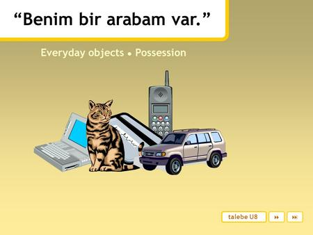 """Benim bir arabam var."" Everyday objects ● Possession  talebe U8."
