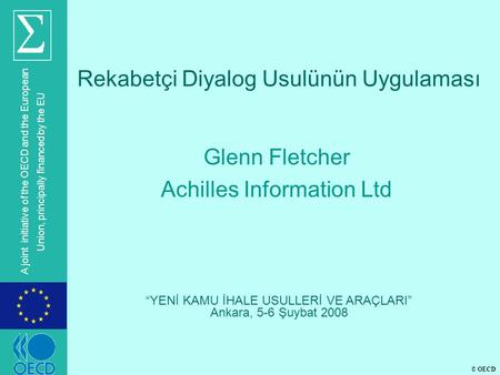 © OECD A joint initiative of the OECD and the European Union, principally financed by the EU Rekabetçi Diyalog Usulünün Uygulaması Glenn Fletcher Achilles.