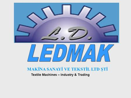MAKİNA SANAYİ VE TEKSTİL LTD ŞTİ Textile Machines – lndustry & Trading.