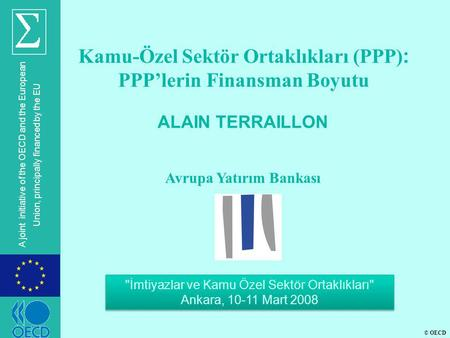 © OECD A joint initiative of the OECD and the European Union, principally financed by the EU ALAIN TERRAILLON Avrupa Yatırım Bankası Kamu-Özel Sektör Ortaklıkları.