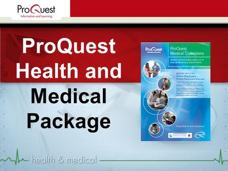 ProQuest Health and Medical Package. ProQuest Health and Medical Package İçindeki Veritabanları Toplam 1250+ dergi 1000+ tam metin dergi ProQuest Health.