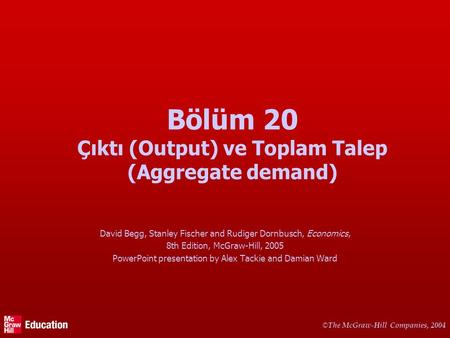 © © The McGraw-Hill Companies, 2004 Bölüm 20 Çıktı (Output) ve Toplam Talep (Aggregate demand) David Begg, Stanley Fischer and Rudiger Dornbusch, Economics,