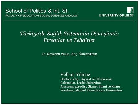 School of something FACULTY OF OTHER School of Politics & Int. St. FACULTY OF EDUCATION, SOCIAL SCIENCES AND LAW Türkiye'de Sağlık Sisteminin Dönüşümü: