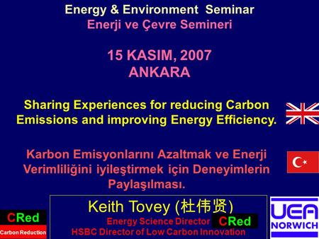 1 Keith Tovey ( 杜伟贤 ) Energy Science Director HSBC Director of Low Carbon Innovation CRed Carbon Reduction Energy & Environment Seminar Enerji ve Çevre.