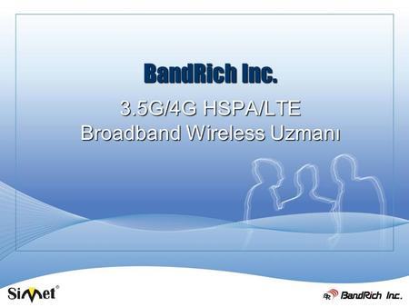 BandRich Inc. 3.5G/4G HSPA/LTE Broadband Wireless Uzmanı.