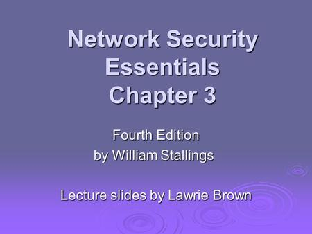 Network Security Essentials Chapter 3 Fourth Edition by William Stallings Lecture slides by Lawrie Brown.