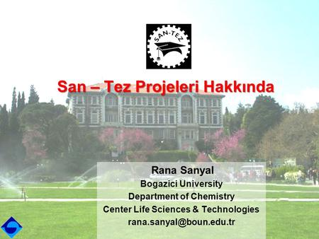 Rana Sanyal San – Tez Projeleri Hakkında Rana Sanyal Bogazici University Department of Chemistry Center Life Sciences & Technologies