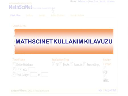 MATHSCINET KULLANIM KILAVUZU. KAPSAM • MathSciNet, American Mathematical Society tarafından üretilen ve içerisinde 1.400.000 makalenin özeti ve değerlendirmesi.