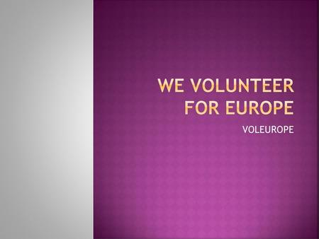 WE VOLUNTEER FOR EUROPE