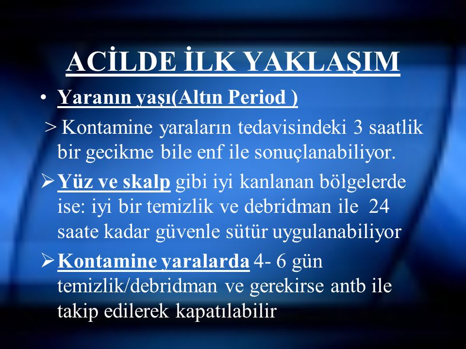 ACİLDE İLK YAKLAŞIM Öyküdeki diğer özellikler :  Yaşlı ve Ç da enf riski yüksek  Diabetes mellitus, İmmunologic bzk, Malnutrition, Anemia, Üremia, KKY, cirrhosis, Malignancy, Alcoholism, Arteriosclerosis, Arteritis, collagen vascular disease, chronic granulomatous disease, smoking or Kr hypoxia, or KC yetm