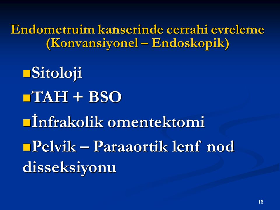 17 Endometrium kanserinde Lenf nod tutulumu (GOG çalışması) Morrow CP, Bundy BN, Kurman RJ, Creasman WT, Heller P, Homesley HD, et al.