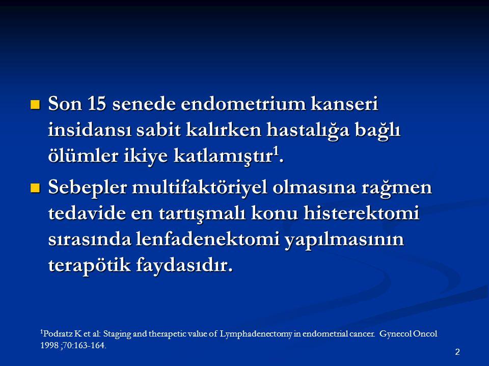 3 Endometrium Ca da rutin lenfadenektominin standart bir yaklaşım şekli olması tartışmalıdır.