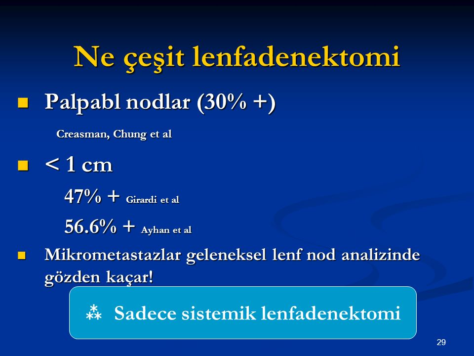 30 Cerrahi olarak evrelenmiş hastalar Ib gr I --------- 3% NM + (Creasman et al) Ia gr I --------- 6% NM + (Ayhan et al) Ia------------- 4% NM + (Hasumiet et al 1996) I ---------------- 10% NM+ (Yokoyama et al 1997) Nüks 5% NM + (Hasumiet et al 1996) Başlangıç grade < 18% Final grade  Tüm hastalar cerrahi olarak evrelenmelidir