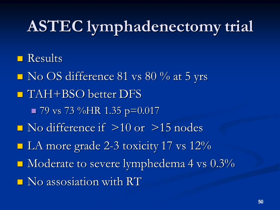 51 Role of lymphadenectomy Randomized trial ASTEC (1400 pts): No survival or DFS advatage No survival or DFS advatage More toxicity (8% lymphedema) More toxicity (8% lymphedema) Selection for adjuvant therapy.