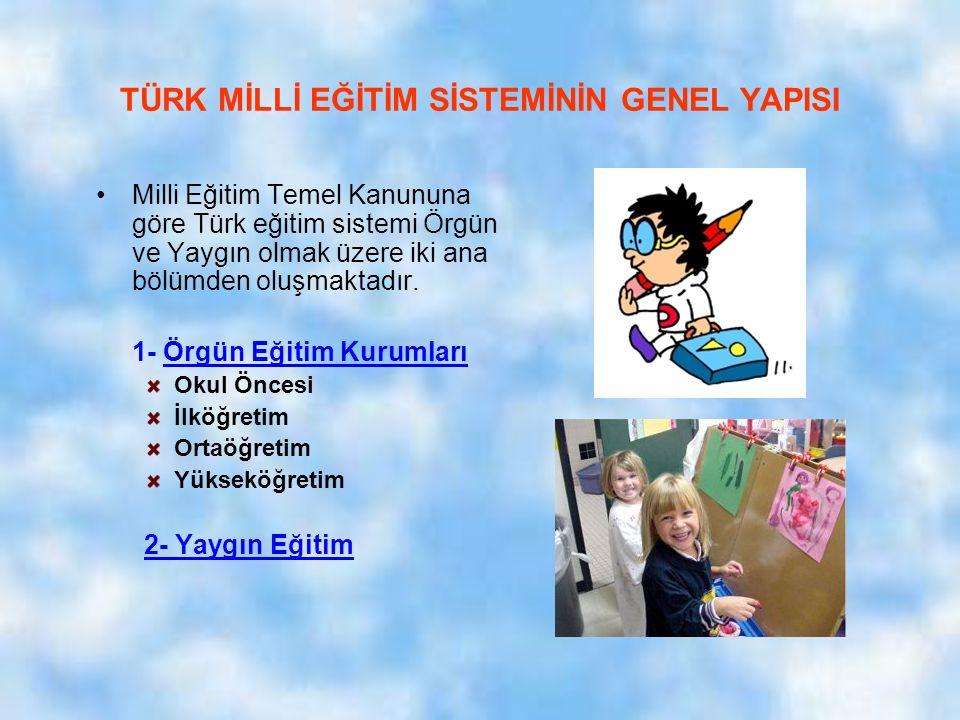 TÜRK MİLLİ EĞİTİM SİSTEMİNİN GENEL YAPISI Milli Eğitim Temel Kanununa göre Türk eğitim sistemi Örgün ve Yaygın olmak üzere iki ana bölümden oluşmaktadır.