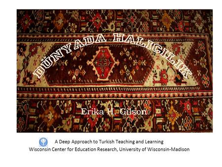 A Deep Approach to Turkish Teaching and Learning Wisconsin Center for Education Research, University of Wisconsin-Madison.
