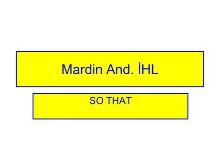 Mardin And. İHL SO THAT. So that In order that cümle Özne + fiil + nesne Sentence Subject + Verb + Object So that: için in order that: diye, için, = in.