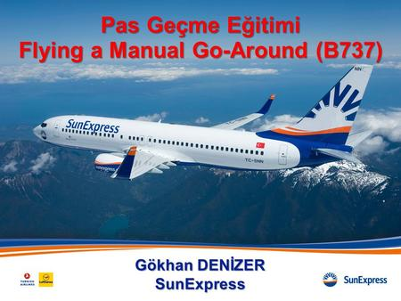 Pas Geçme Eğitimi Flying a Manual Go-Around (B737) Gökhan DENİZER SunExpress.