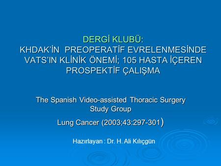 DERGİ KLUBÜ: KHDAK'İN PREOPERATİF EVRELENMESİNDE VATS'IN KLİNİK ÖNEMİ; 105 HASTA İÇEREN PROSPEKTİF ÇALIŞMA The Spanish Video-assisted Thoracic Surgery.