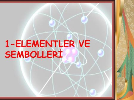 1-ELEMENTLER VE SEMBOLLERİ