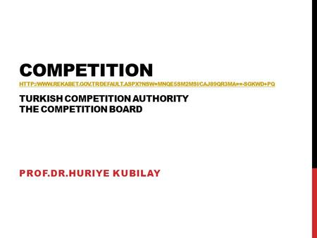 COMPETITION  TURKISH COMPETITION AUTHORITY THE COMPETITION BOARD