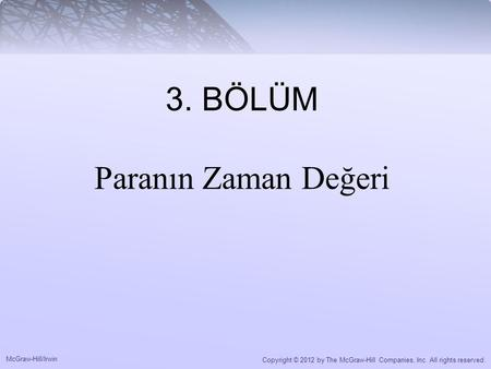 McGraw-Hill/Irwin Copyright © 2012 by The McGraw-Hill Companies, Inc. All rights reserved. 3. BÖLÜM Paranın Zaman Değeri.