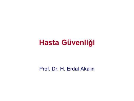 Hasta Güvenliği Prof. Dr. H. Erdal Akalın. •Cancer patient, 18, critical after drug injection blunder. Daily News 2001; 24 Jan./ 18 yaşında kanser tanısı.