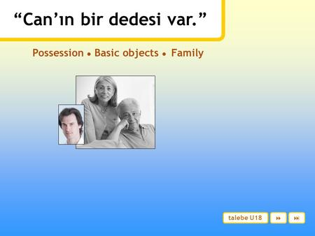 """Can'ın bir dedesi var."" Possession ● Basic objects ● Family talebe U18 "