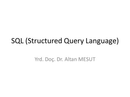 SQL (Structured Query Language) Yrd. Doç. Dr. Altan MESUT.
