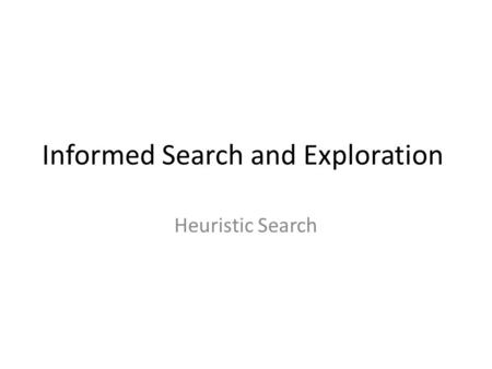 Informed Search and Exploration Heuristic Search.