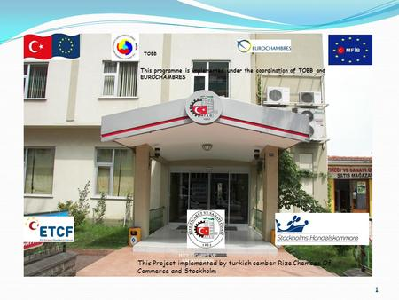 1 RİZE TİCARET VE SANAYİ ODASI This programme is implemented under the coordination of TOBB and EUROCHAMBRES TOBB This Project implemented by turkish cember.