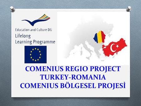 COMENIUS REGIO PROJECT TURKEY-ROMANIA COMENIUS BÖLGESEL PROJESİ.