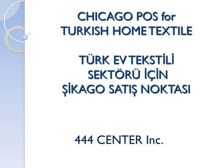 CHICAGO POS for TURKISH HOME TEXTILE TÜRK EV TEKSTİLİ SEKTÖRÜ İÇİN ŞİKAGO SATIŞ NOKTASI 444 CENTER Inc.