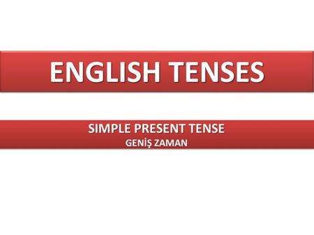 ENGLISH TENSES SIMPLE PRESENT TENSE GENİŞ ZAMAN SIMPLE PRESENT TENSE GENİŞ ZAMAN.