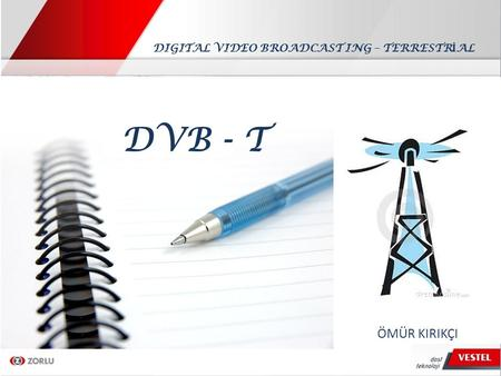DVB - T ÖMÜR KIRIKÇI DIGITAL VIDEO BROADCAST ING – TERRESTR İ AL.