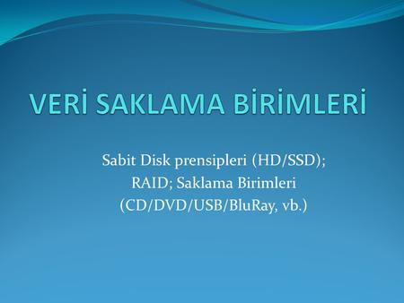 Sabit Disk prensipleri (HD/SSD); RAID; Saklama Birimleri (CD/DVD/USB/BluRay, vb.)
