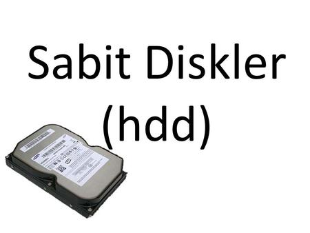 Sabit Diskler (hdd).