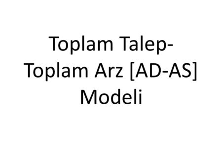 Toplam Talep- Toplam Arz [AD-AS] Modeli