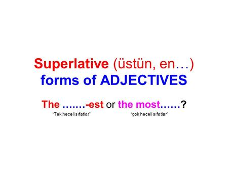 "Superlative (üstün, en…) forms of ADJECTIVES The ….…-est or the most……? ""Tek heceli sıfatlar"" ""çok heceli sıfatlar"""