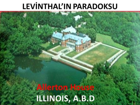 Allerton House ILLINOIS, A.B.D LEVİNTHAL'IN PARADOKSU.