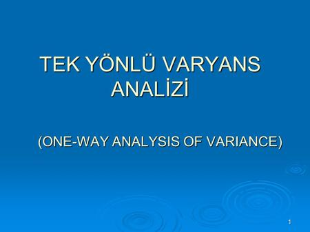 1 TEK YÖNLÜ VARYANS ANALİZİ (ONE-WAY ANALYSIS OF VARIANCE)