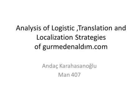 Analysis of Logistic,Translation and Localization Strategies of gurmedenaldım.com Andaç Karahasanoğlu Man 407.