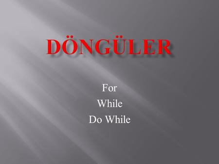 DÖNGÜLER For While Do While.