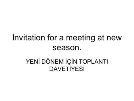 Invitation for a meeting at new season. YENİ DÖNEM İÇİN TOPLANTI DAVETİYESİ.