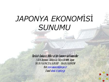 JAPONYA EKONOMİSİ SUNUMU Turkish Embassy, Office of the Commercial Counsellor 2-33-6 Jingumae, Shibuya-ku, Tokyo 150-0001, Japan Tel: 81-3-3470 6723 &