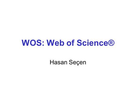 WOS: Web of Science® Hasan Seçen.