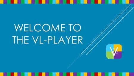 WELCOME TO THE VL-PLAYER.